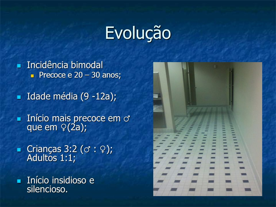 Evolução Incidência bimodal Idade média (9 -12a);