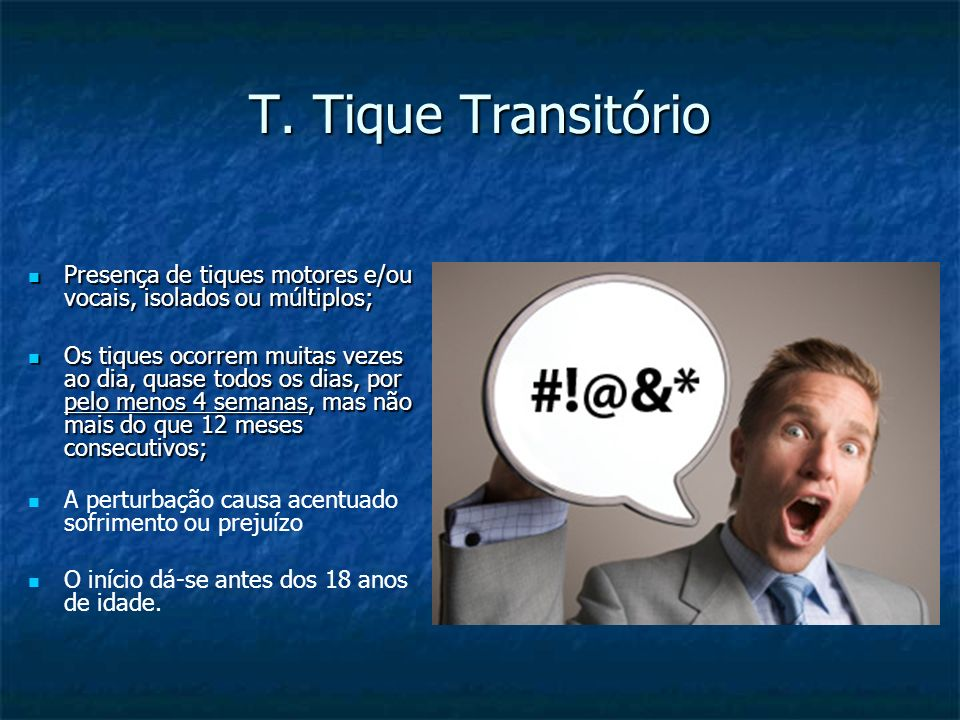 T. Tique Transitório Presença de tiques motores e/ou vocais, isolados ou múltiplos;