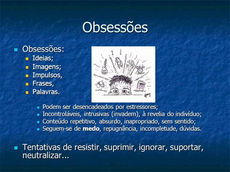Obsessões Obsessões: Ideias; Imagens; Impulsos, Frases, Palavras. Podem ser desencadeados por estressores;