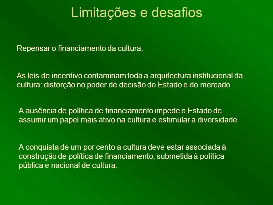 Limitações e desafios Repensar o financiamento da cultura: