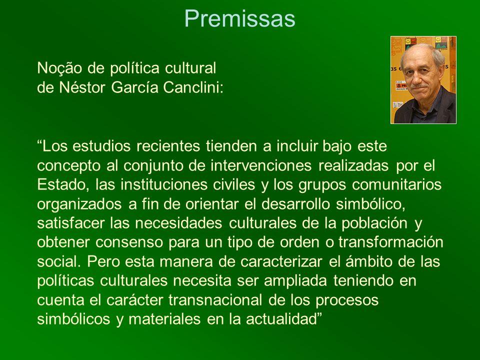 Premissas Noção de política cultural de Néstor García Canclini: