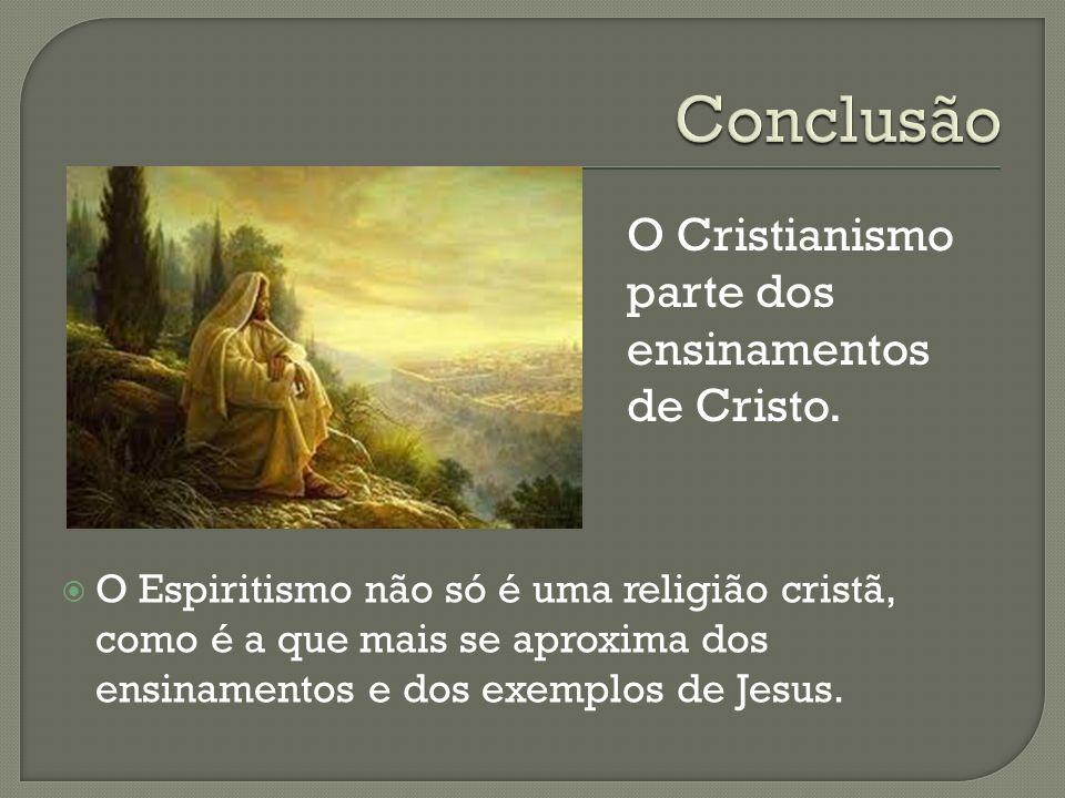 Conclusão O Cristianismo parte dos ensinamentos de Cristo.