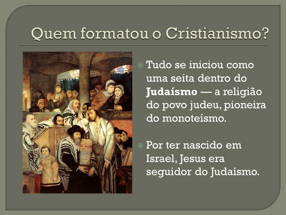 Quem formatou o Cristianismo