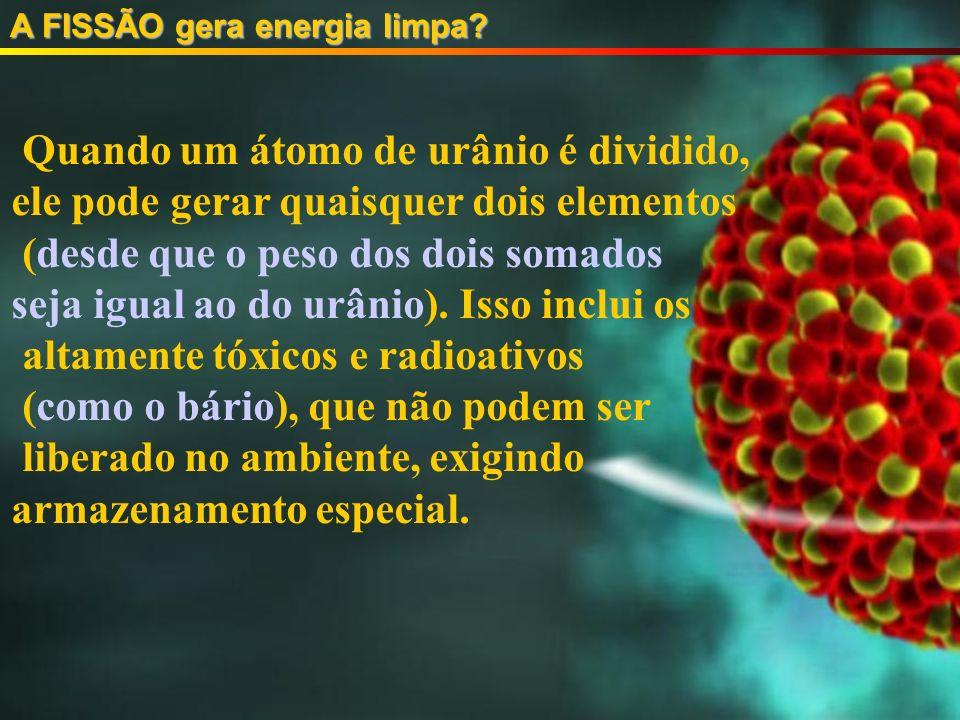 Quando um átomo de urânio é dividido,