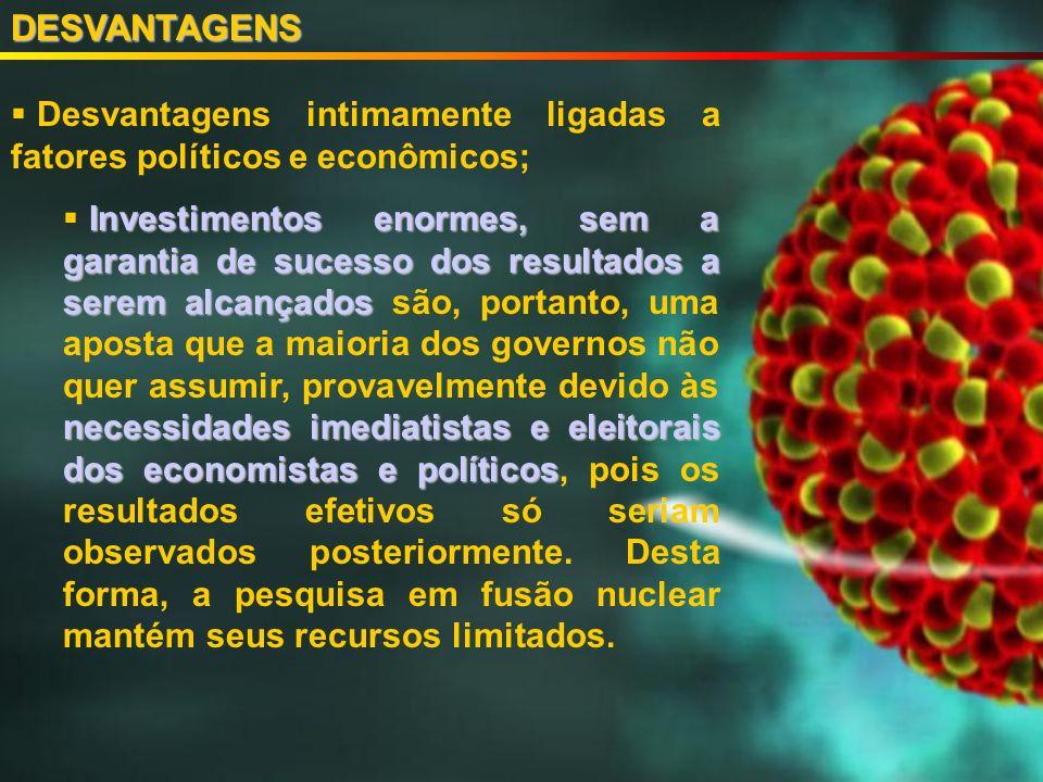 DESVANTAGENS Desvantagens intimamente ligadas a fatores políticos e econômicos;