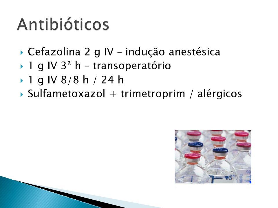 Antibióticos Cefazolina 2 g IV – indução anestésica