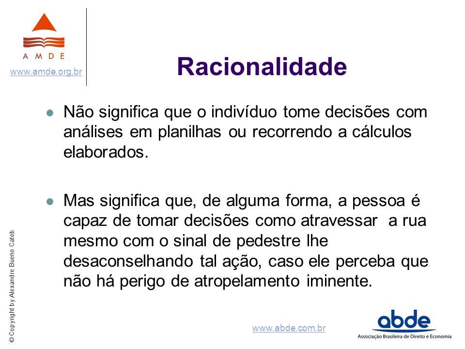 RacionalidadeNão significa que o indivíduo tome decisões com análises em planilhas ou recorrendo a cálculos elaborados.