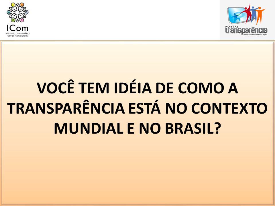 VOCÊ TEM IDÉIA DE COMO A TRANSPARÊNCIA ESTÁ NO CONTEXTO MUNDIAL E NO BRASIL