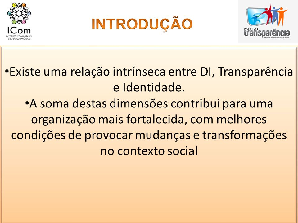 Existe uma relação intrínseca entre DI, Transparência e Identidade.