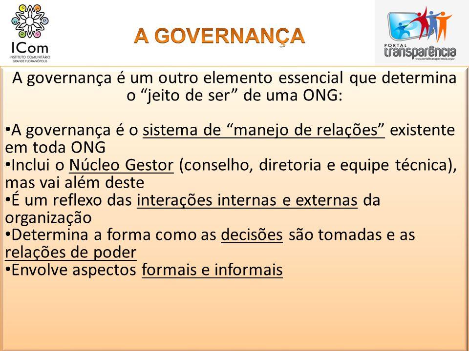 A GOVERNANÇA A governança é um outro elemento essencial que determina o jeito de ser de uma ONG: