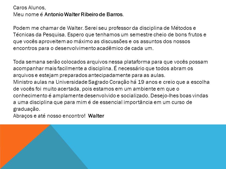 Caros Alunos, Meu nome é Antonio Walter Ribeiro de Barros.