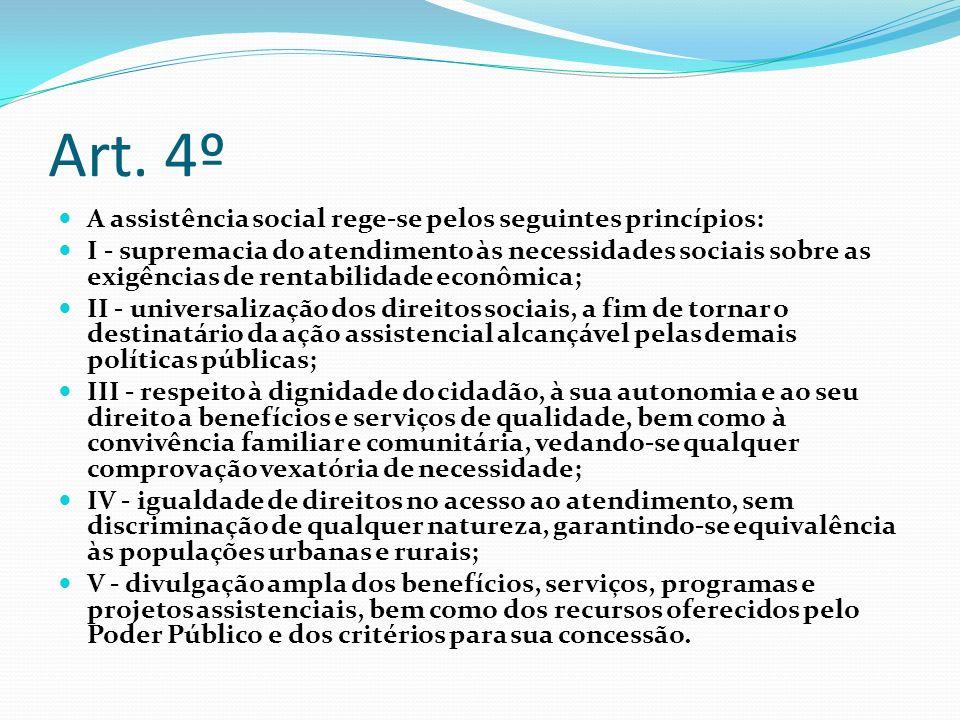 Art. 4º A assistência social rege-se pelos seguintes princípios: