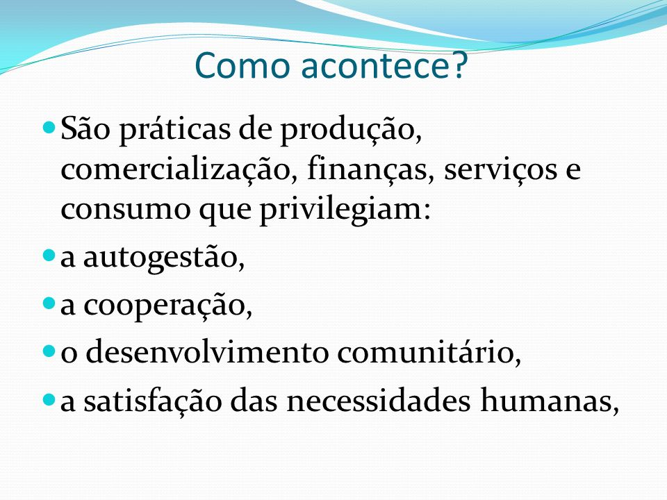 Como acontece São práticas de produção, comercialização, finanças, serviços e consumo que privilegiam: