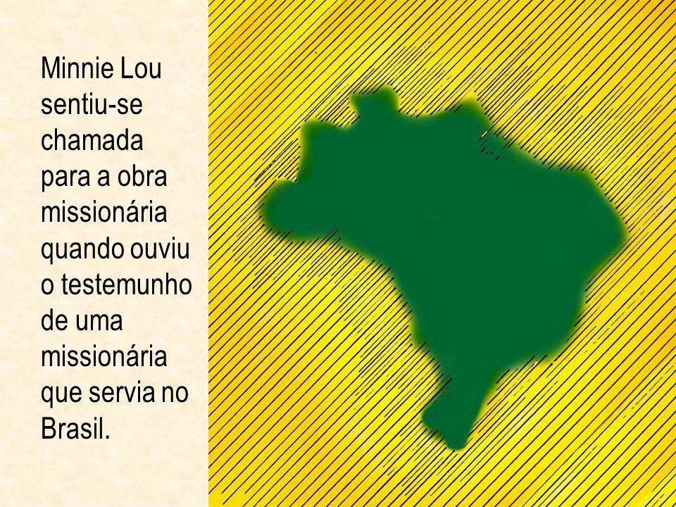 Minnie Lou sentiu-se chamada para a obra missionária quando ouviu o testemunho de uma missionária que servia no Brasil.