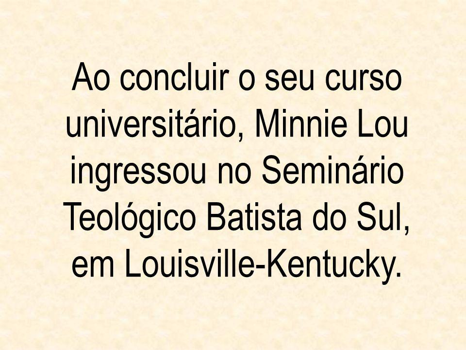 Ao concluir o seu curso universitário, Minnie Lou ingressou no Seminário Teológico Batista do Sul, em Louisville-Kentucky.