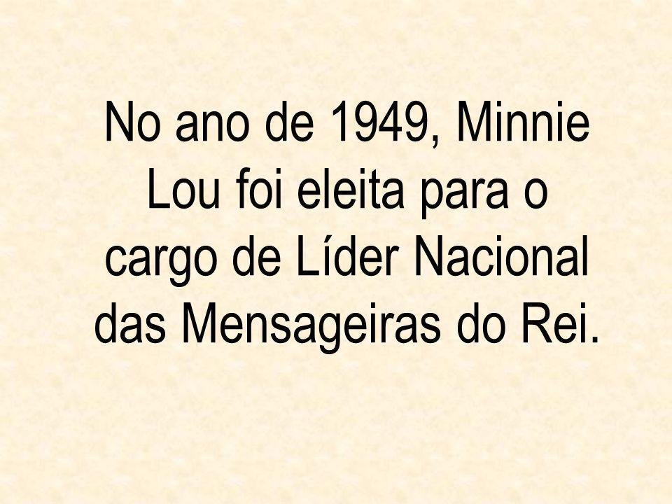 No ano de 1949, Minnie Lou foi eleita para o cargo de Líder Nacional das Mensageiras do Rei.