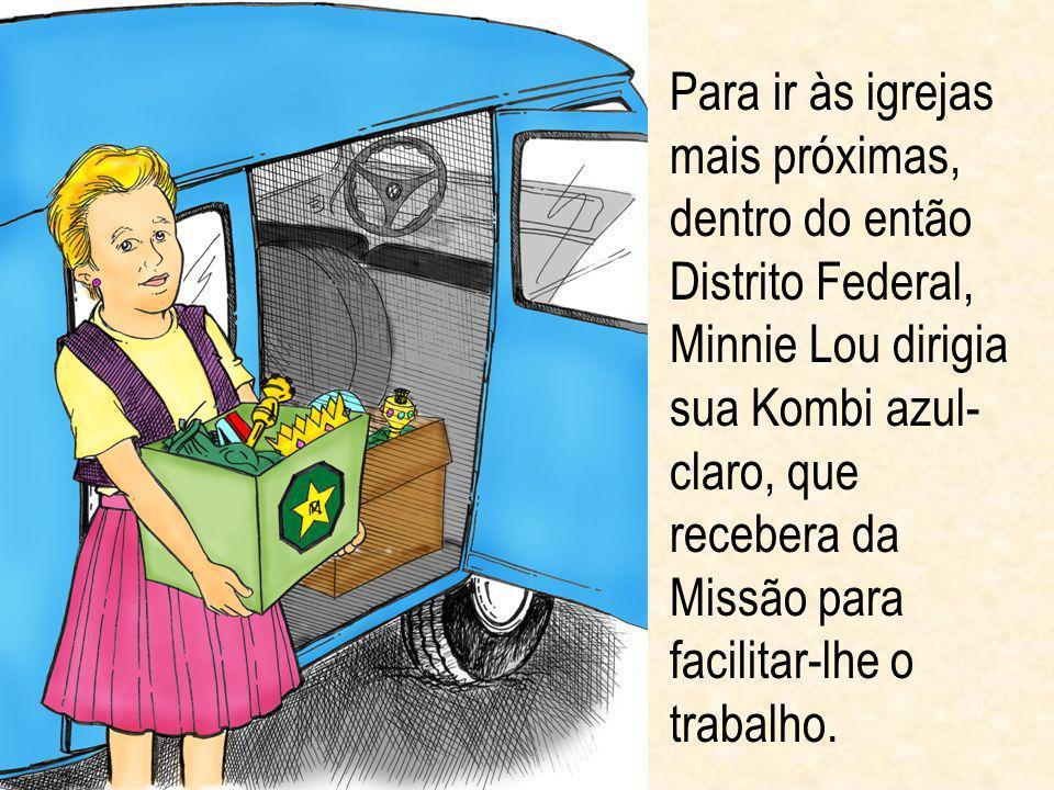 Para ir às igrejas mais próximas, dentro do então Distrito Federal, Minnie Lou dirigia sua Kombi azul- claro, que recebera da Missão para facilitar-lhe o trabalho.