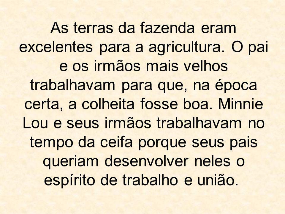 As terras da fazenda eram excelentes para a agricultura