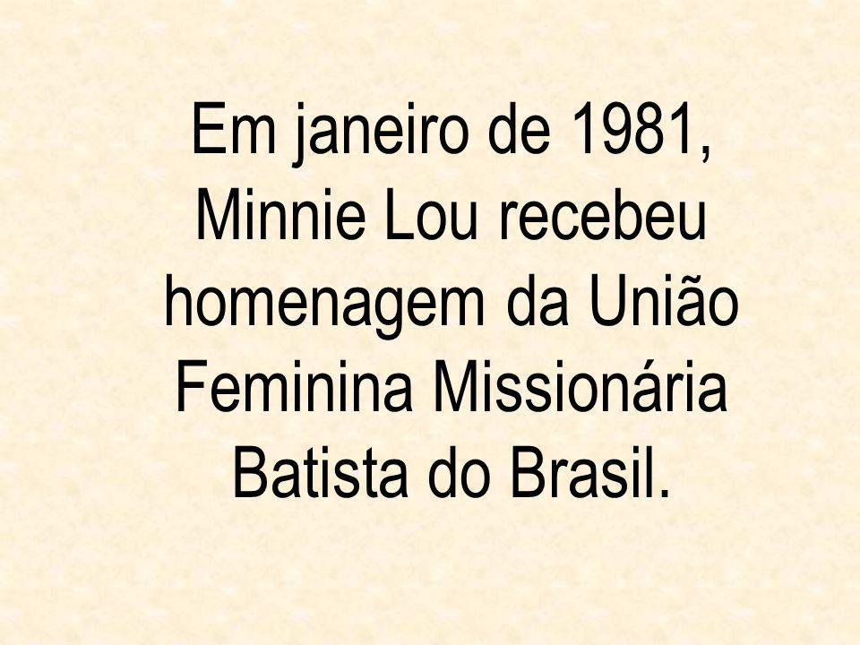 Em janeiro de 1981, Minnie Lou recebeu homenagem da União Feminina Missionária Batista do Brasil.