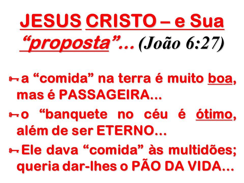 JESUS CRISTO – e Sua proposta ... (João 6:27)