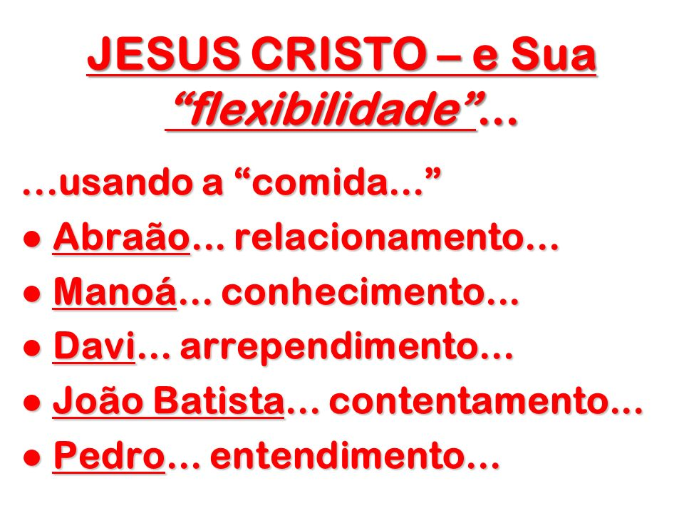 JESUS CRISTO – e Sua flexibilidade ...