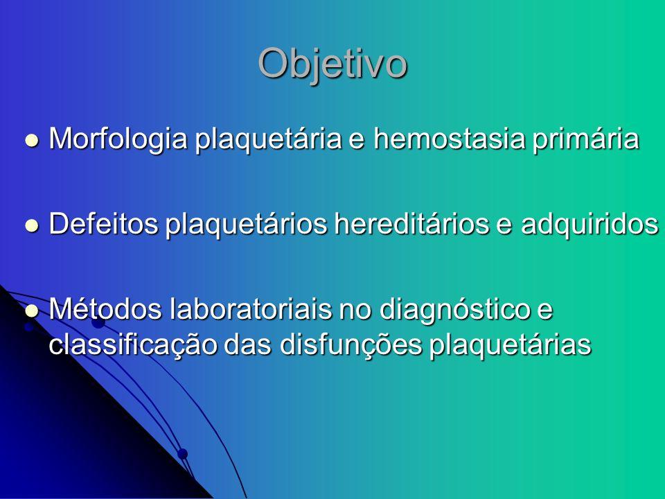 Objetivo Morfologia plaquetária e hemostasia primária