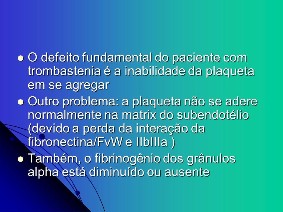 O defeito fundamental do paciente com trombastenia é a inabilidade da plaqueta em se agregar