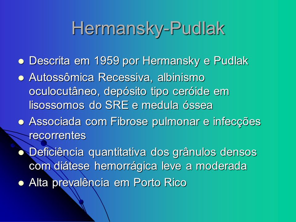 Hermansky-Pudlak Descrita em 1959 por Hermansky e Pudlak
