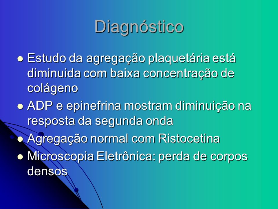 DiagnósticoEstudo da agregação plaquetária está diminuida com baixa concentração de colágeno.