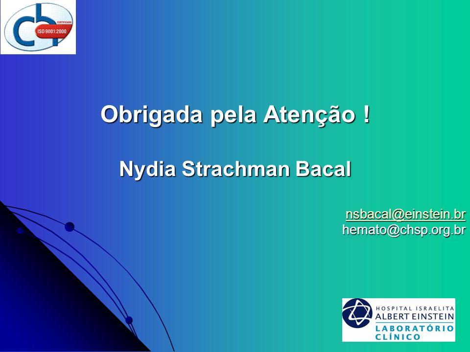 Obrigada pela Atenção ! Nydia Strachman Bacal nsbacal@einstein.br