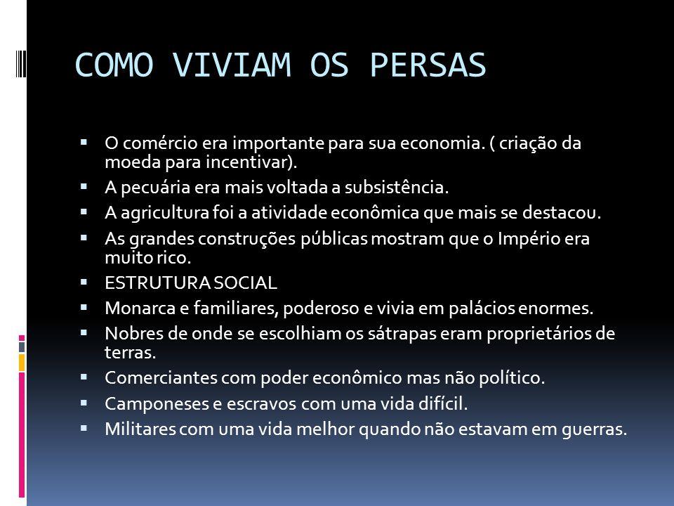 COMO VIVIAM OS PERSAS O comércio era importante para sua economia. ( criação da moeda para incentivar).