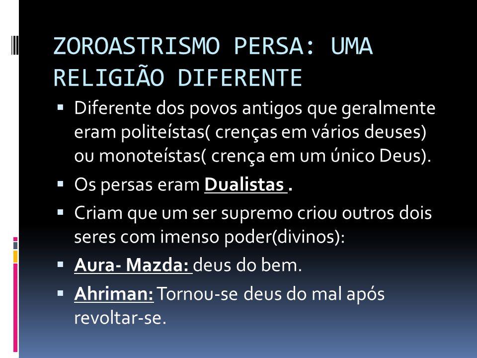 ZOROASTRISMO PERSA: UMA RELIGIÃO DIFERENTE