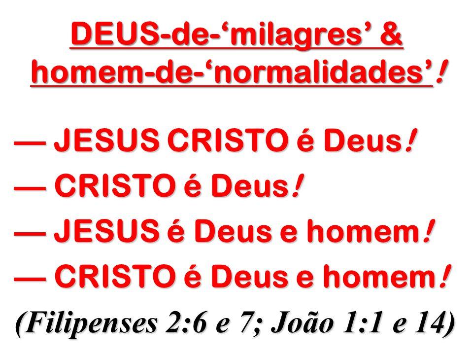 DEUS-de-'milagres' & homem-de-'normalidades'!