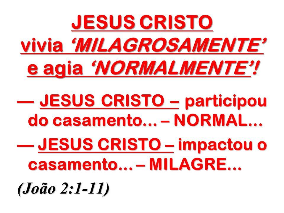 JESUS CRISTO vivia 'MILAGROSAMENTE' e agia 'NORMALMENTE'!