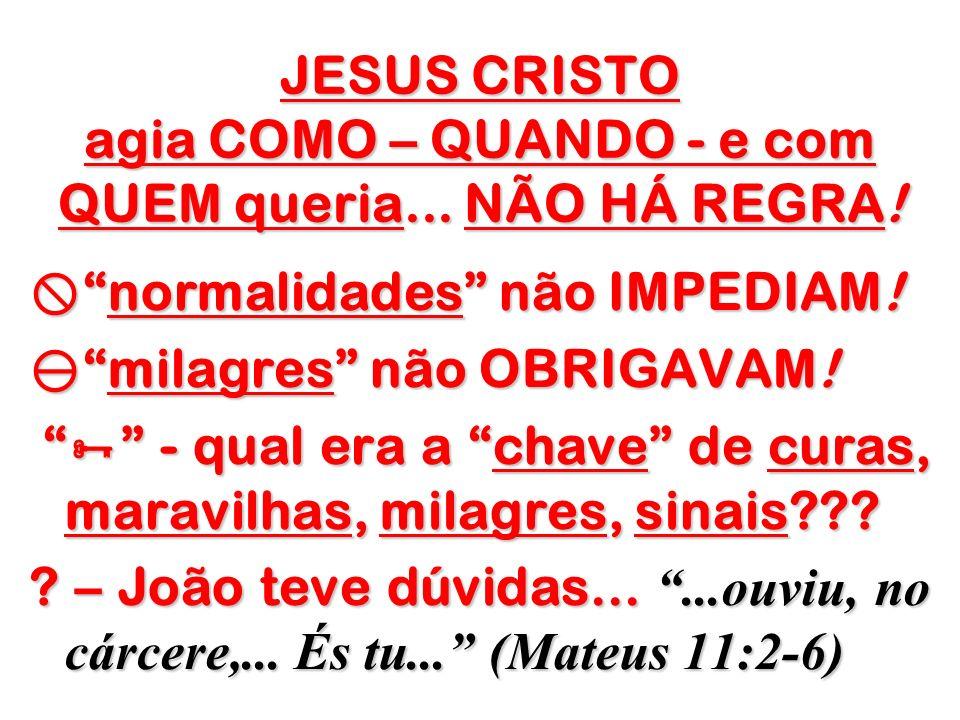 JESUS CRISTO agia COMO – QUANDO - e com QUEM queria... NÃO HÁ REGRA!