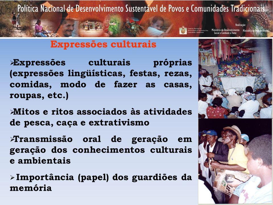 Expressões culturais Expressões culturais próprias (expressões lingüísticas, festas, rezas, comidas, modo de fazer as casas, roupas, etc.)