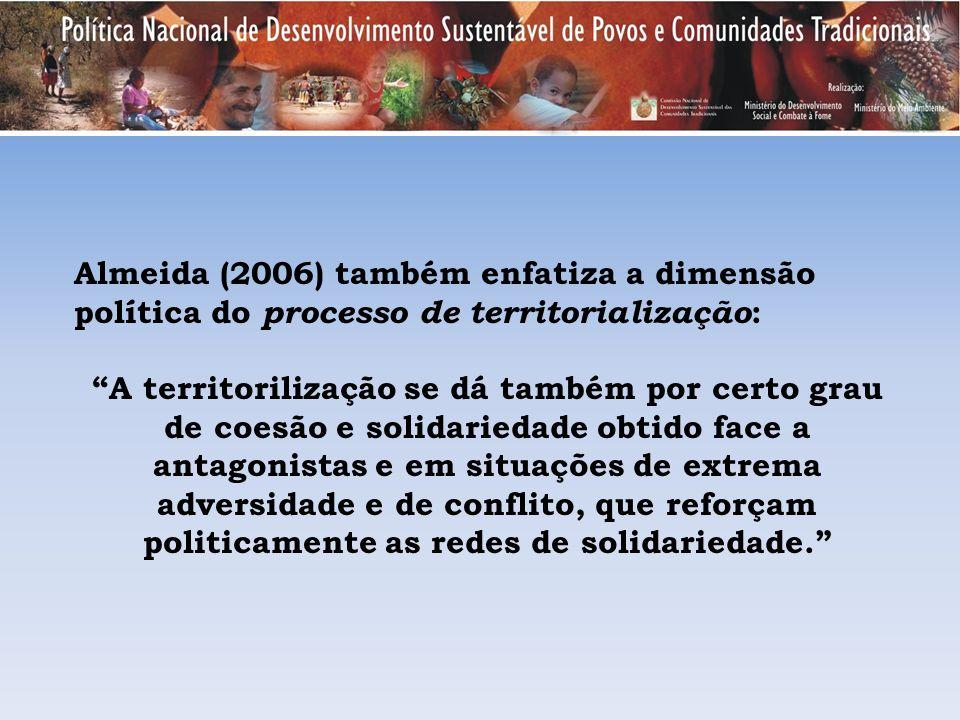 Almeida (2006) também enfatiza a dimensão política do processo de territorialização: