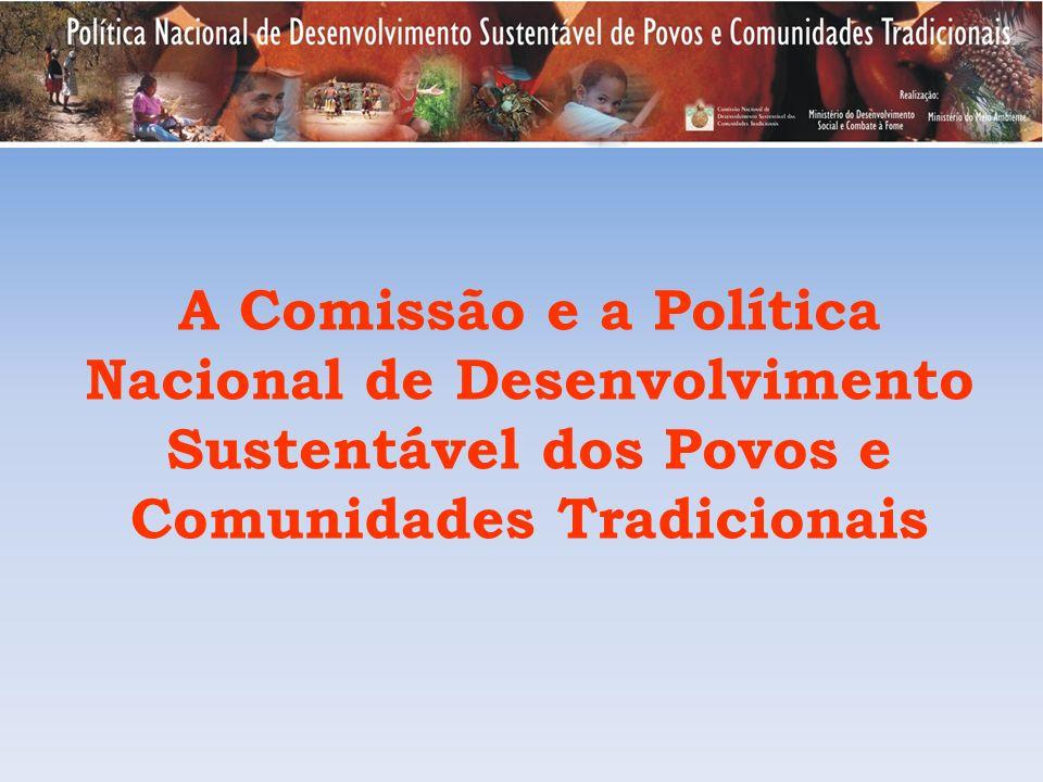A Comissão e a Política Nacional de Desenvolvimento Sustentável dos Povos e Comunidades Tradicionais