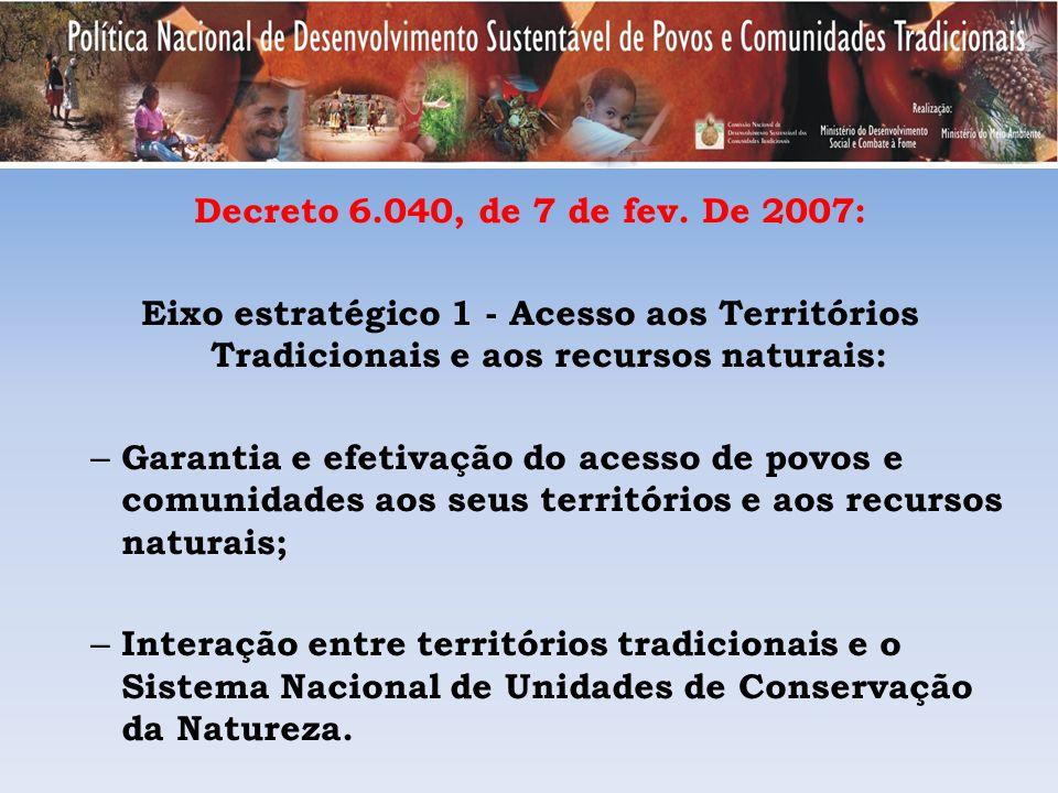 Decreto 6.040, de 7 de fev. De 2007: Eixo estratégico 1 - Acesso aos Territórios Tradicionais e aos recursos naturais: