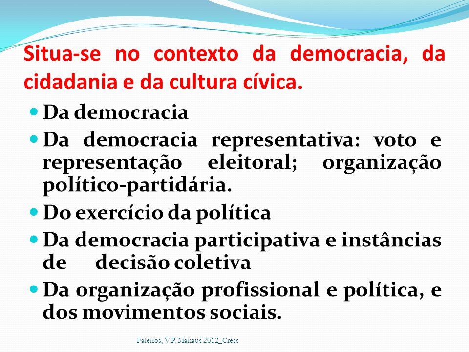 Situa-se no contexto da democracia, da cidadania e da cultura cívica.