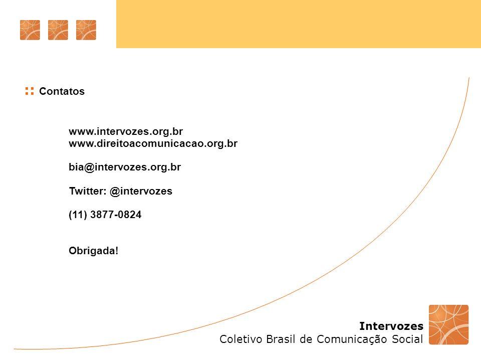 :: Contatos www.intervozes.org.br www.direitoacomunicacao.org.br