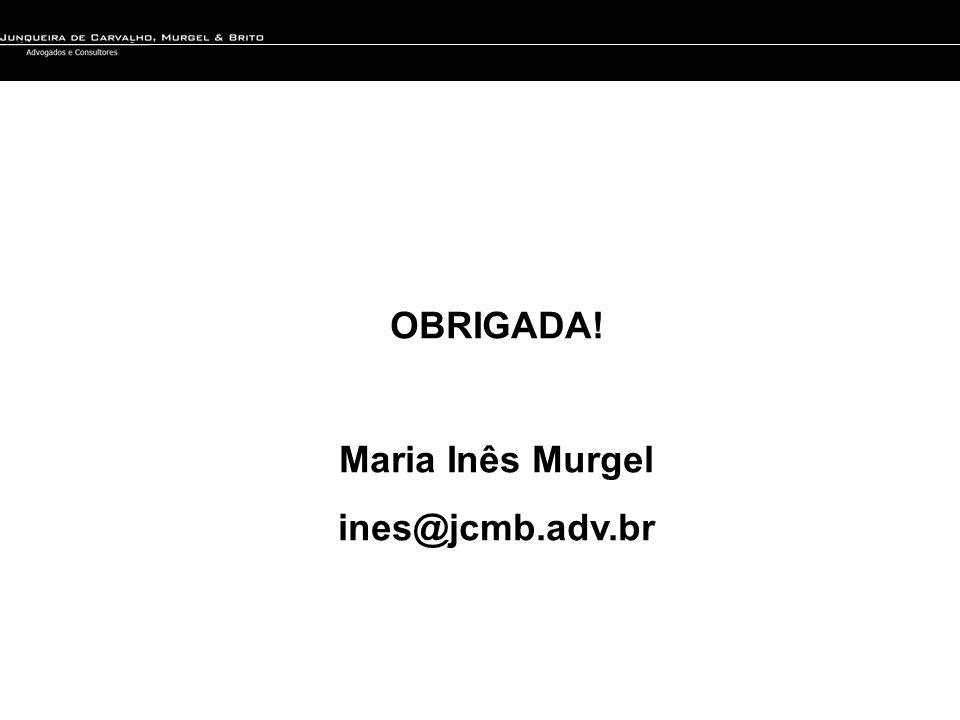OBRIGADA! Maria Inês Murgel ines@jcmb.adv.br