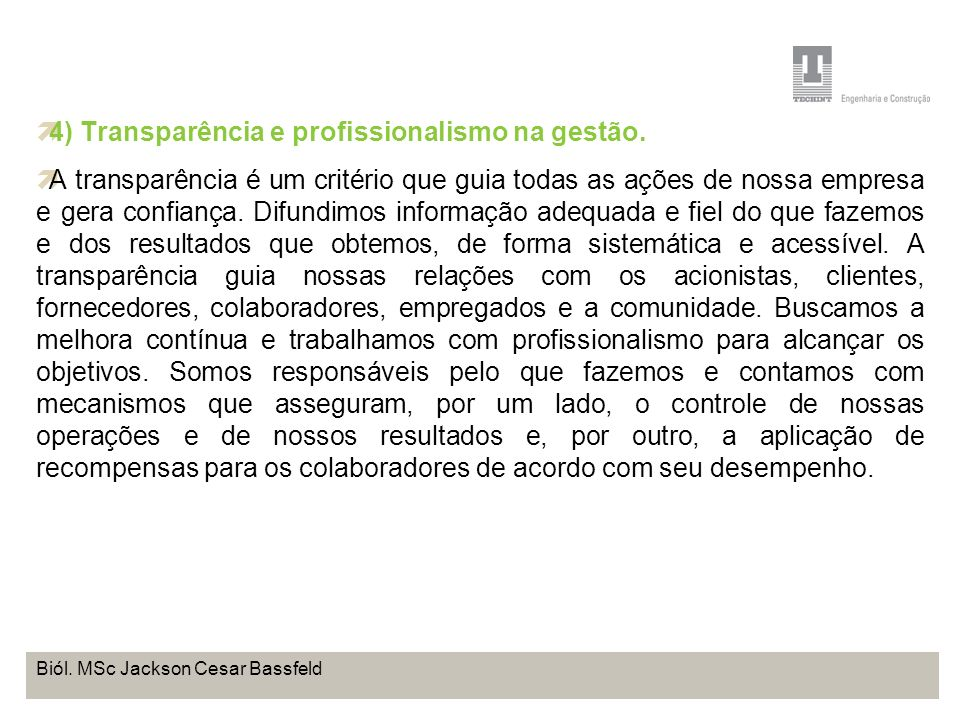 4) Transparência e profissionalismo na gestão.