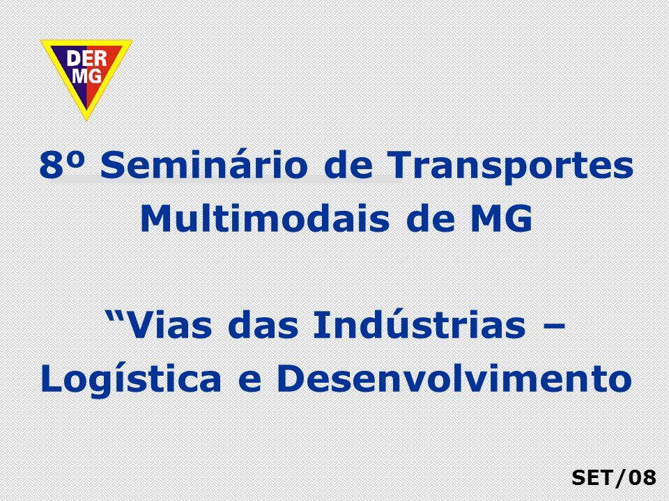 8º Seminário de Transportes Multimodais de MG Vias das Indústrias – Logística e Desenvolvimento