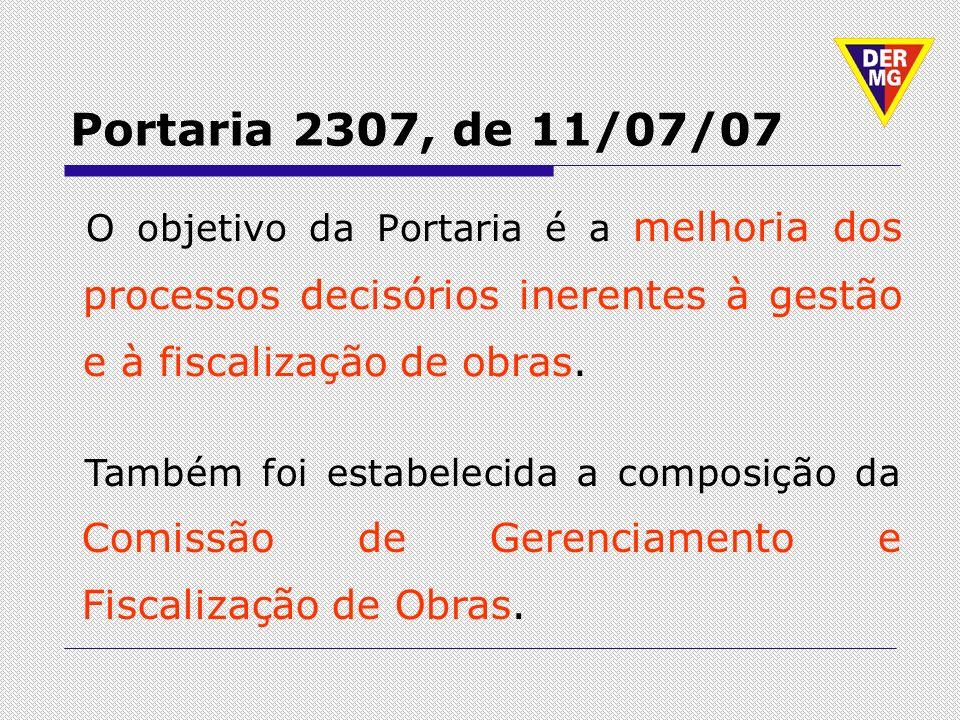 Portaria 2307, de 11/07/07 O objetivo da Portaria é a melhoria dos processos decisórios inerentes à gestão e à fiscalização de obras.