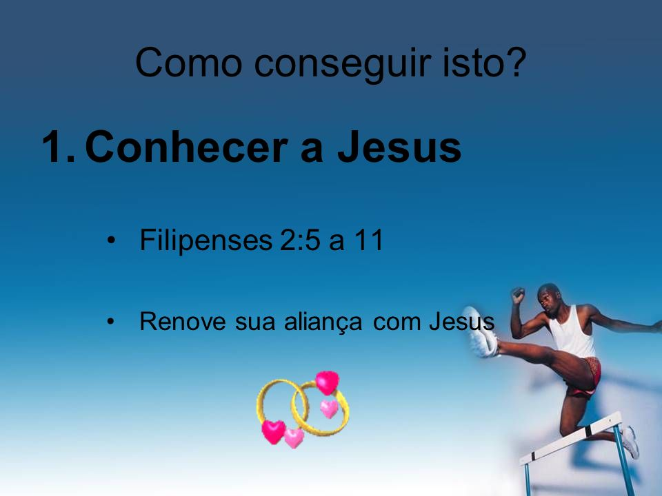 Conhecer a Jesus Como conseguir isto Filipenses 2:5 a 11