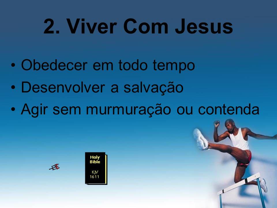 2. Viver Com Jesus Obedecer em todo tempo Desenvolver a salvação