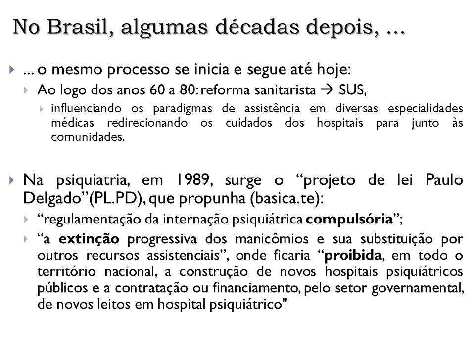 No Brasil, algumas décadas depois, ...