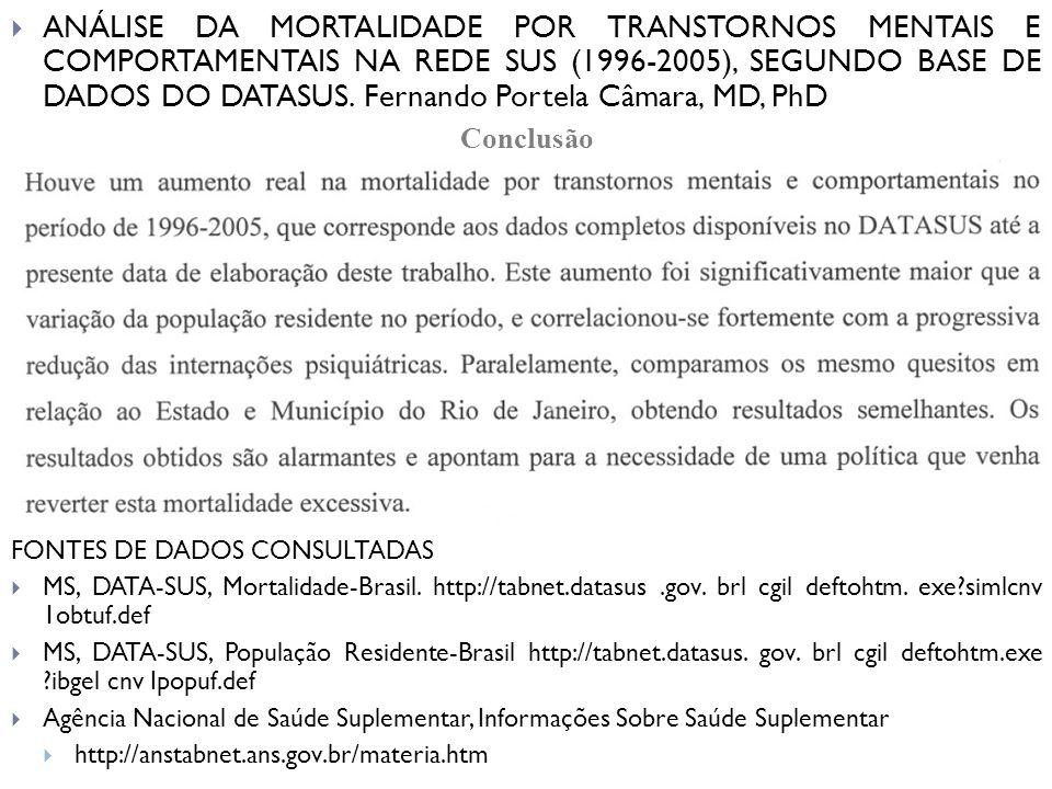 ANÁLISE DA MORTALIDADE POR TRANSTORNOS MENTAIS E COMPORTAMENTAIS NA REDE SUS (1996-2005), SEGUNDO BASE DE DADOS DO DATASUS. Fernando Portela Câmara, MD, PhD