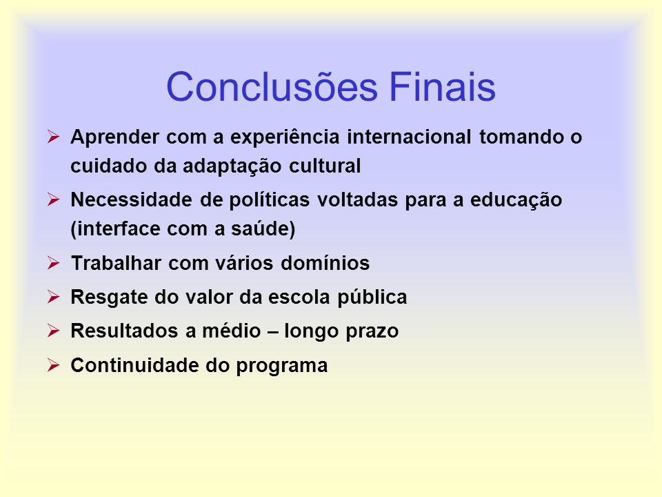 Conclusões Finais Aprender com a experiência internacional tomando o cuidado da adaptação cultural.